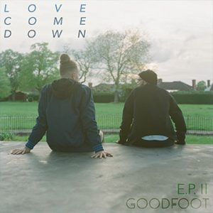 Goodfoot - Love Come Down EP